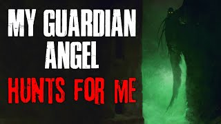 """My Guardian Angel Hunts For Me"" Creepypasta"