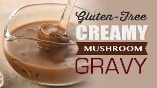 Gluten-free Creamy Mushroom Gravy Recipe