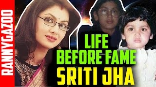 Sriti jha biography- Profile, bio, family, age, wiki, biodata, history & real life- Life Before Fame