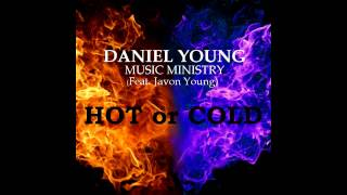 Hot or Cold (radio edit) Daniel Young Music Ministry (featuring Javon Young)
