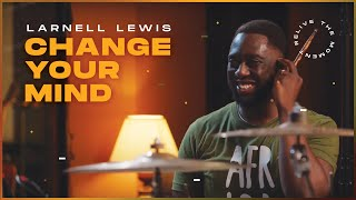CHANGE YOUR MIND  LARNELL LEWIS
