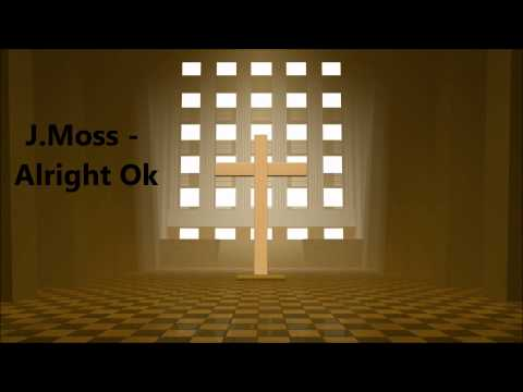 J.Moss - Alright Ok