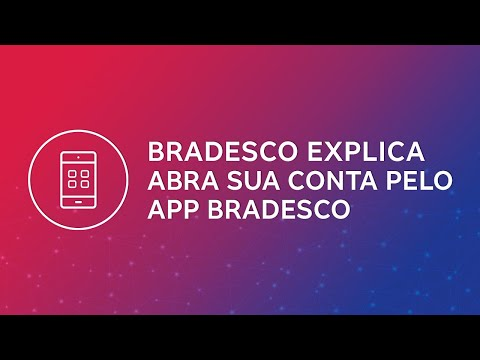 Bradesco Explica – Abra sua conta pelo App