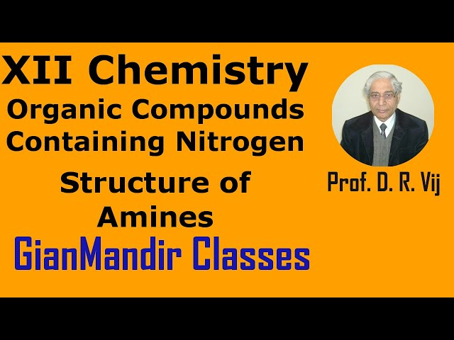 XII Chemistry | Organic Compounds Containing Nitrogen | Structure of Amines by Gaurav Sir