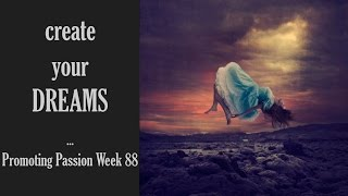 Promoting Passion Week 88: Create Your Dreams