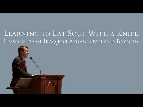 Learning to Eat Soup with a Knife: Lessons from Iraq for Afghanistan and Beyond - John A. Nagl