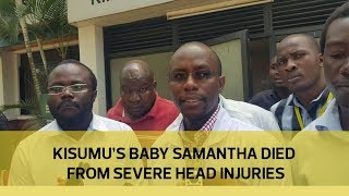 Kisumu's baby Samantha died from severe head injuries