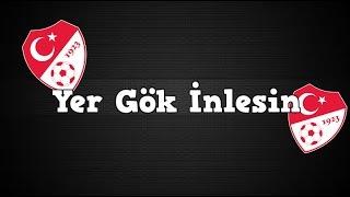 Yer Gök İnlesin!   Türkiye A Milli Takım Marşı
