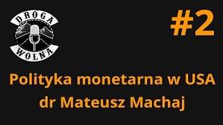 Polityka monetarna w USA - dr Mateusz Machaj | Droga Wolna #2