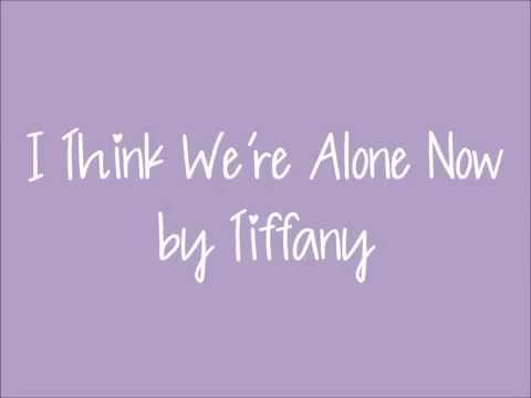 I Think We're Alone Now - Tiffany - Lyrics