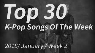 Top 30 Kpop Songs - 2018 January Week 2