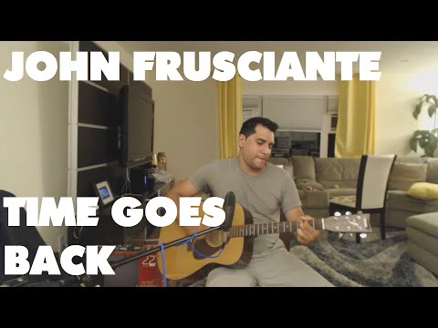 Time Goes Back (John Frusciante Cover)