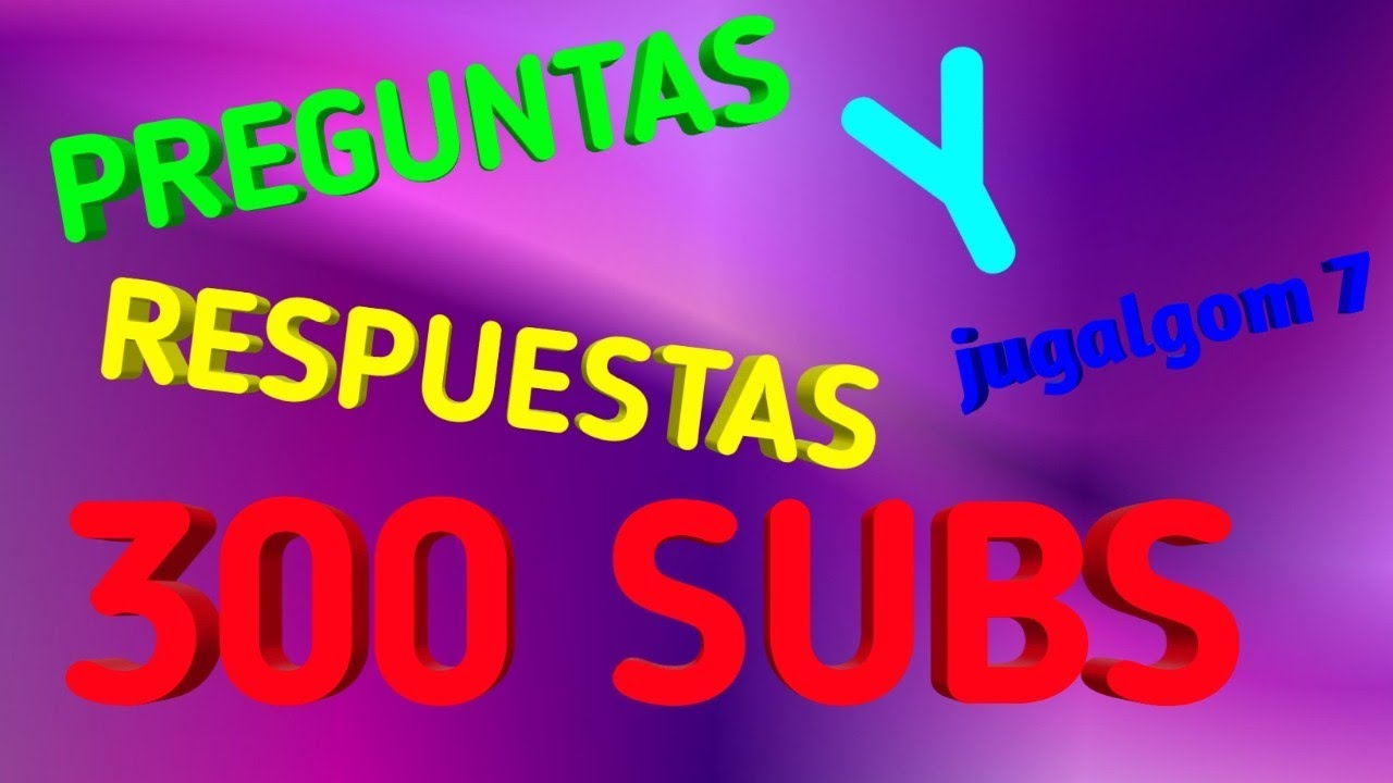 Preguntas Y Respuestas Especial 300 Suscriptores Jugalgom 7 Youtube