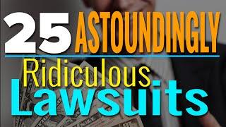 25 Astoundingly Ridiculous Lawsuits