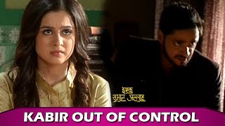 Ishq Subhan Allah: Kabir Not Happy With His Father | Kabir Breaks Television Out Of Anger
