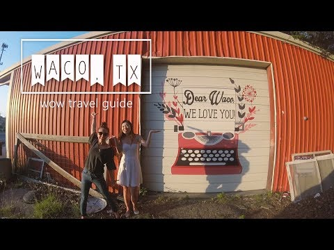 Waco, Texas Travel Guide // May 2018