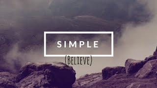 Simple (Believe) by Dr. C.H.E. Sadaphal 03.20.16