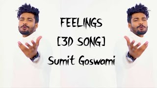 [3D SONG] Feelings by Sumit Goswami |3D Surround sound Song | 3D Bolly is here