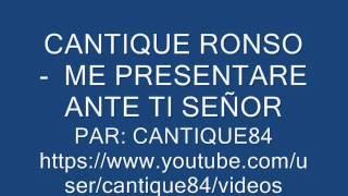 CANTIQUE RONSO - ME PRESENTARE ANTE TI SENOR