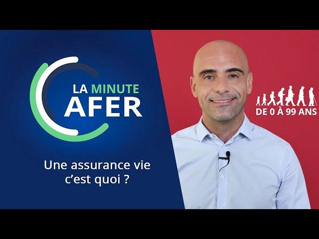 Minute Afer -  Une assurance vie, c'est quoi ?
