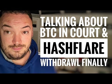 I had to Talk about BTC in court today, & hash-flare withdrawal finally.