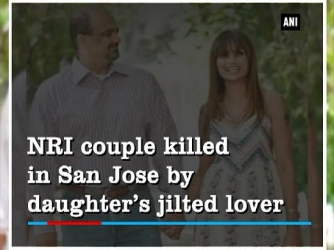 NRI couple killed in San Jose by daughter's jilted lover - California News