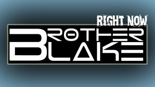 Repeat youtube video Brother Blake - Right Now