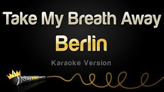 Berlin - Take My Breath Away (Karaoke Version)