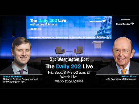 The Daily 202 Live with James Hohmann and Secretary Wilbur Ross