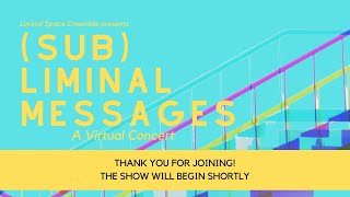 (Sub)Liminal Messages Virtual Concert | Broadcast live on 9.5.2020