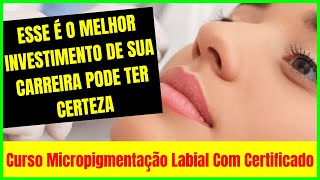 Curso De Micropigmentação Labial Com Certificado - Micropigmentação Labial Famosas - ESTÉTICA