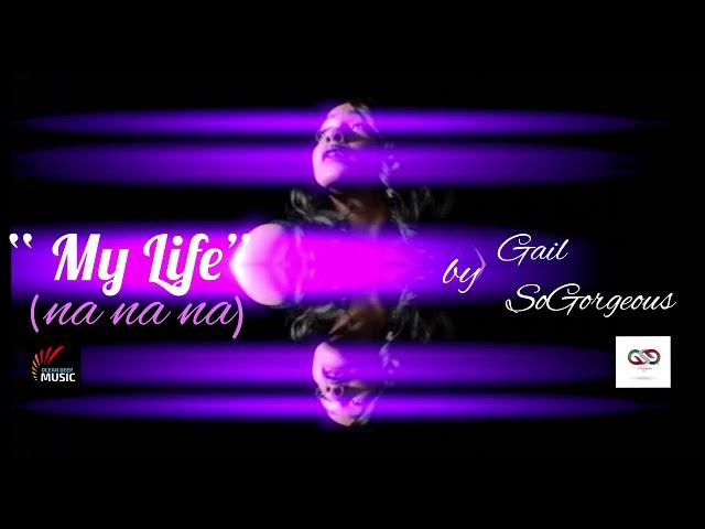Gail SoGorgeous - My Life (Na Na Na)