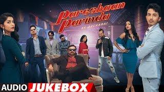 Full Album: Pareshaan Parinda  | Audio Jukebox