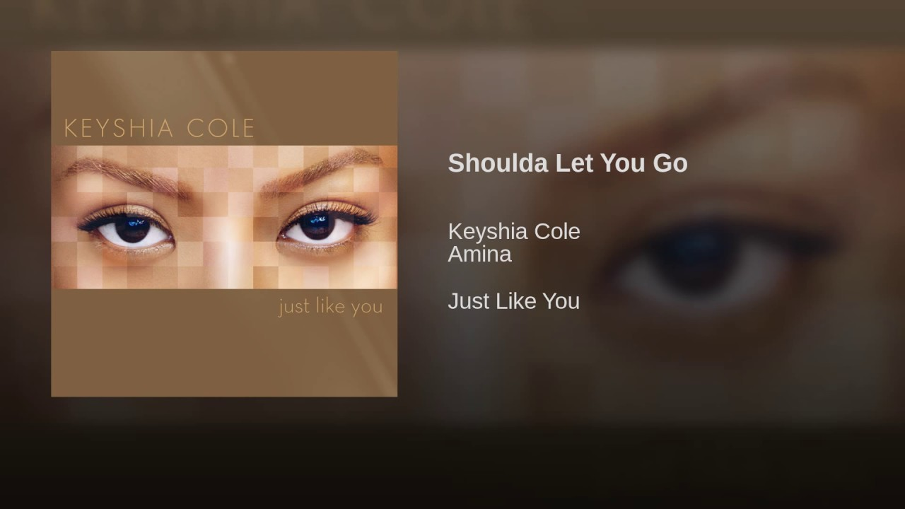 Shoulda Let You Go — Keyshia Cole | Last.fm