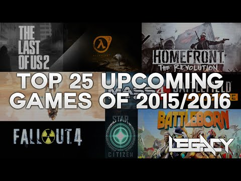 TOP 25 BEST UPCOMING PS4, XBOX ONE & PC GAMES OF 2015/2016!