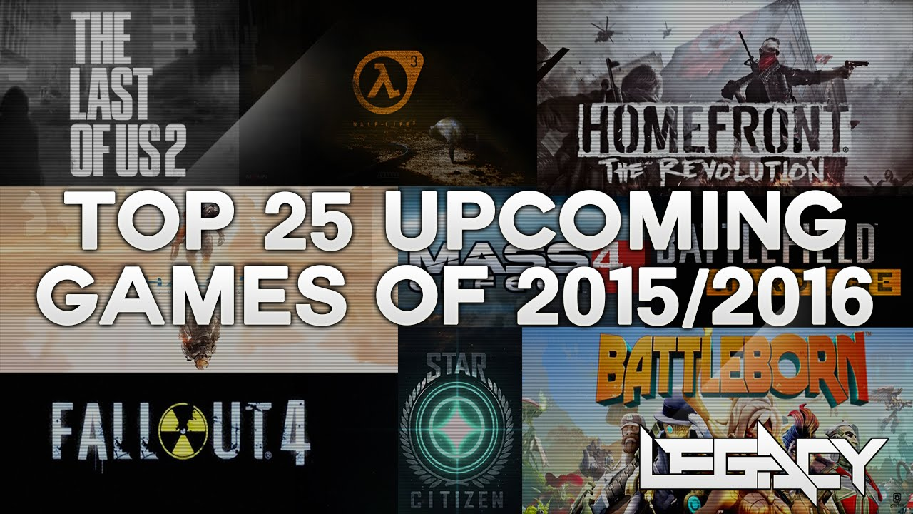 Top 25 Best Upcoming Ps4 Xbox One Pc Games Of 2015 2016