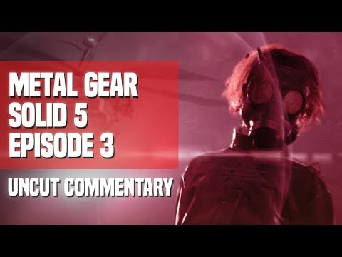 Metal Gear Solid V - Episode 3: Your New Self (Uncut Commentary)