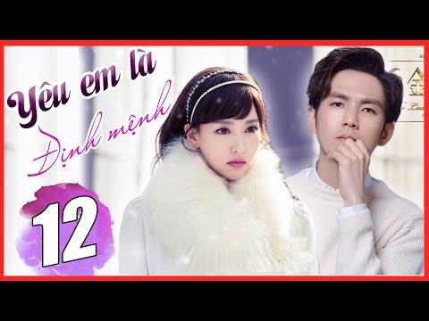 Phim Bộ Ngôn Tình Trung Quốc Hay Nhất 2021 (Thuyết Minh) - YÊU EM LÀ ĐỊNH MỆNH -Tập 12