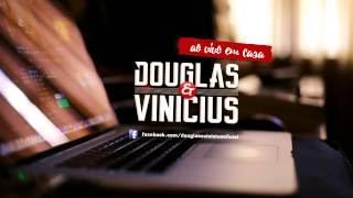 Douglas e Vinicius Ao Vivo em Casa | Vidinha de Balada (Lançamento Henrique e Juliano)