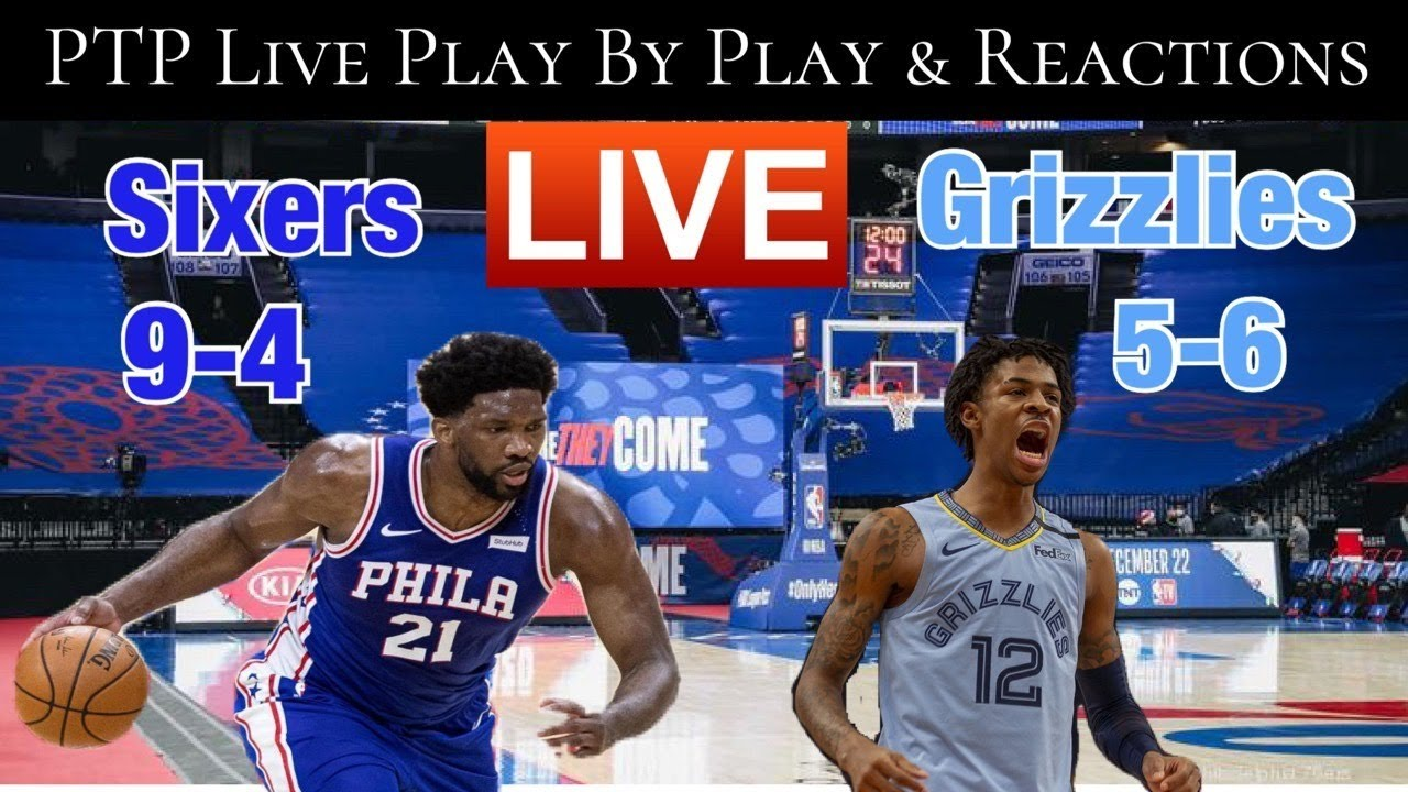 Philadelphia Sixers Vs Memphis Grizzlies Live Play By Play & Reaction