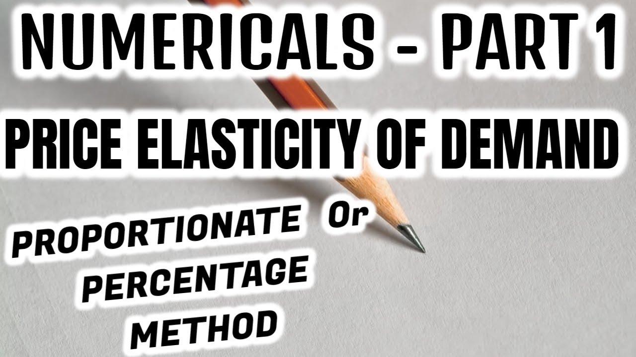 54 Numericals Price Elasticity Of Demand Part 1 Microeconomics Class 12 11 Youtube