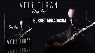 Veli Turan - Gurbet Arkadaşım