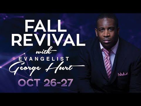 Fall Revival – Evangelist George Hurt – Faith Apostolic Ministries | 10/27/19