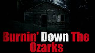 """Burnin Down The Ozarks"" Creepypasta"