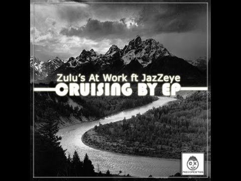 Zulu's At Work feat. JazZeye - Cruising By