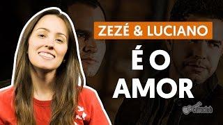 É o Amor - Zezé de Camargo e Luciano (Segunda Voz - Canto)