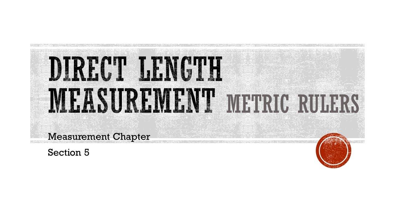 direct measurement (length): metric rulers and tape measures