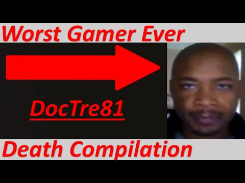 The Worst Gamer in History - DocTre81 Death Compilation