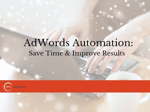 AdWords Automation: Save Time and Improve Results!
