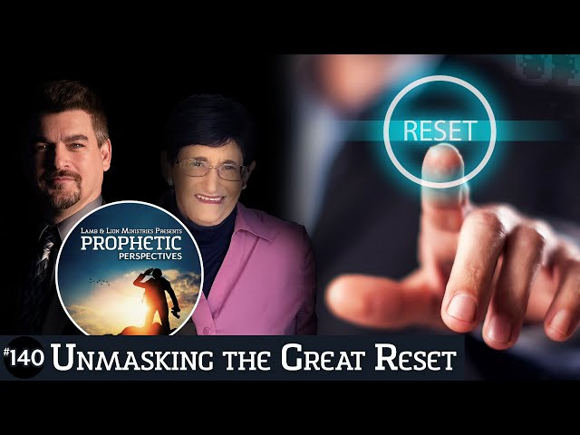 Unmasking the Great Reset | Prophetic Perspectives #140